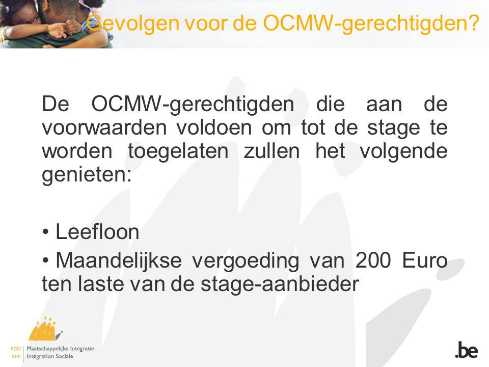 Gevolgen voor de OCMW-gerechtigden? De OCMW-gerechtigden die aan de voorwaarden voldoen om tot de stage te worden toegelaten zullen het volgende genie