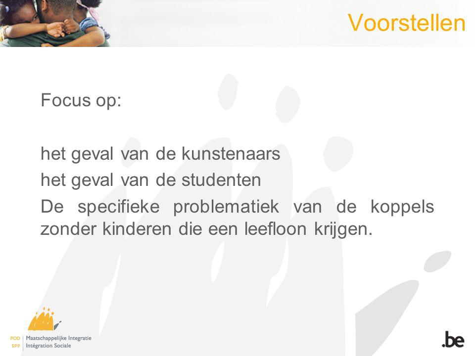 Voorstellen Focus op: het geval van de kunstenaars het geval van de studenten De specifieke problematiek van de koppels zonder kinderen die een leefloon krijgen.
