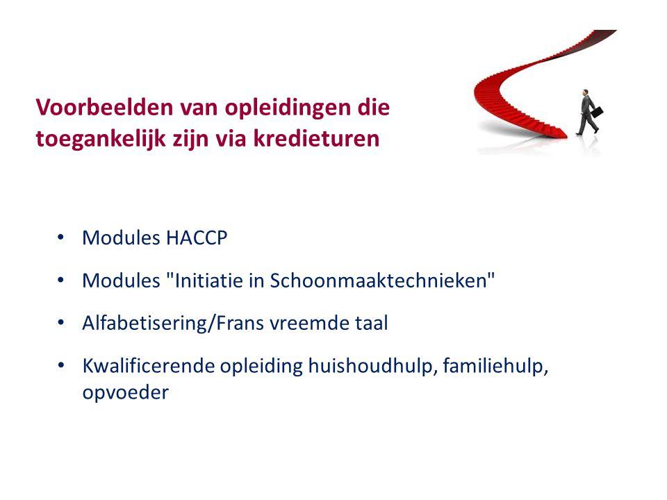 Voorbeelden van opleidingen die toegankelijk zijn via kredieturen Modules HACCP Modules Initiatie in Schoonmaaktechnieken Kwalificerende opleiding huishoudhulp, familiehulp, opvoeder Alfabetisering/Frans vreemde taal