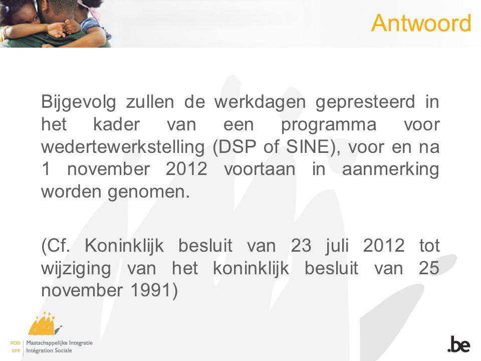 Antwoord Bijgevolg zullen de werkdagen gepresteerd in het kader van een programma voor wedertewerkstelling (DSP of SINE), voor en na 1 november 2012 voortaan in aanmerking worden genomen.