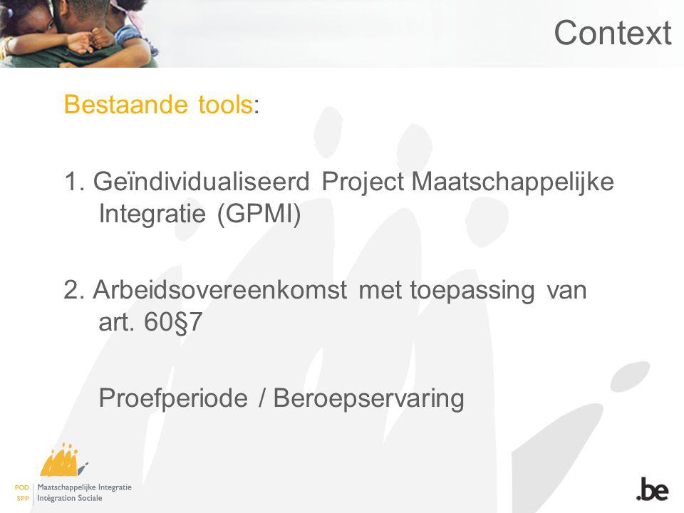 Context Bestaande tools: 1. Geïndividualiseerd Project Maatschappelijke Integratie (GPMI) 2.
