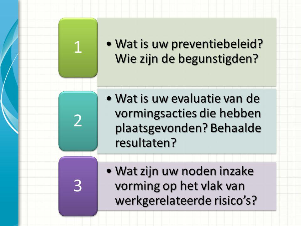 Wat is uw preventiebeleid? Wie zijn de begunstigden?Wat is uw preventiebeleid? Wie zijn de begunstigden? 1 Wat is uw evaluatie van de vormingsacties d