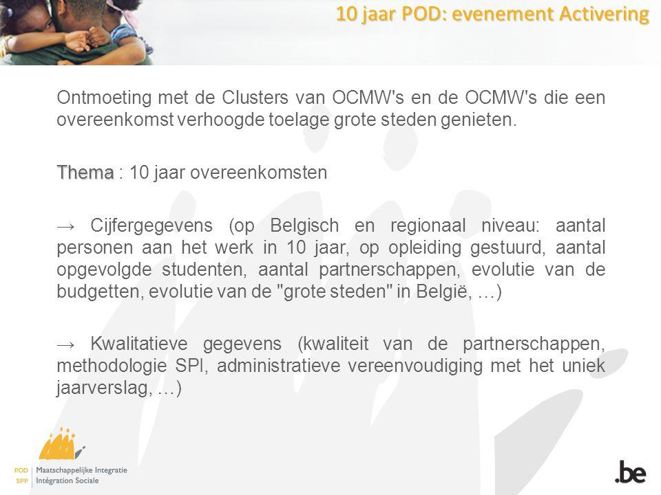 10 jaar POD: evenement Activering Ontmoeting met de Clusters van OCMW s en de OCMW s die een overeenkomst verhoogde toelage grote steden genieten.