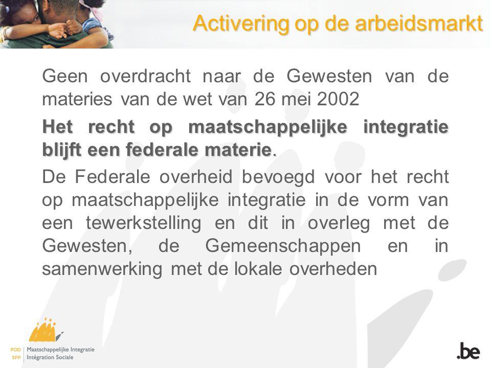 Activering op de arbeidsmarkt Geen overdracht naar de Gewesten van de materies van de wet van 26 mei 2002 Het recht op maatschappelijke integratie bli