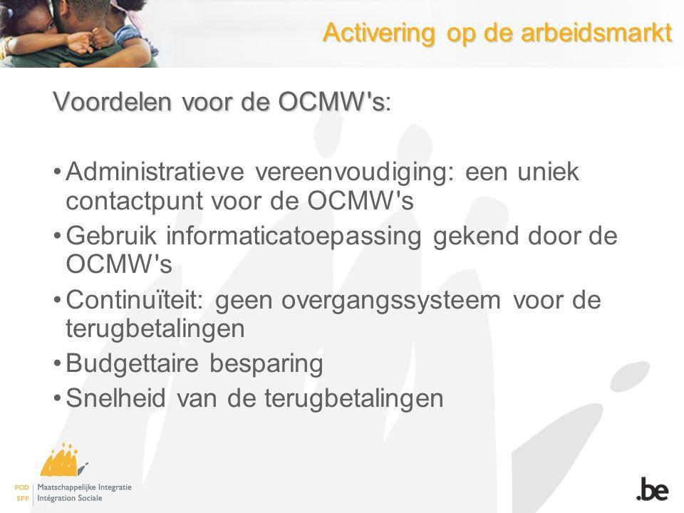 Activering op de arbeidsmarkt Voordelen voor de OCMW's Voordelen voor de OCMW's: Administratieve vereenvoudiging: een uniek contactpunt voor de OCMW's