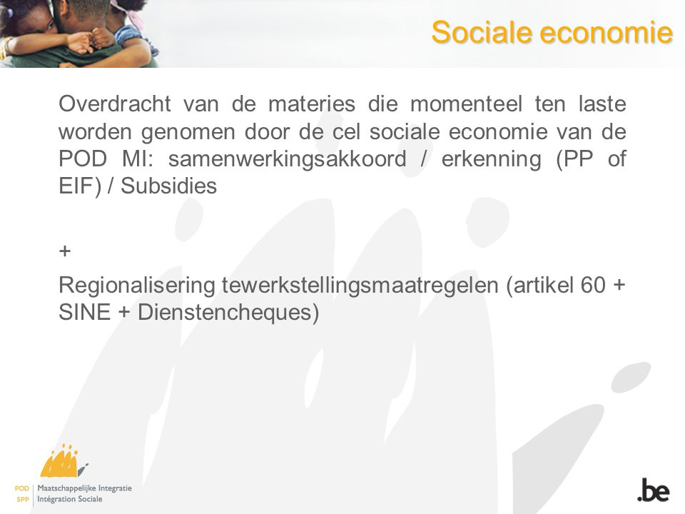 Sociale economie Overdracht van de materies die momenteel ten laste worden genomen door de cel sociale economie van de POD MI: samenwerkingsakkoord /