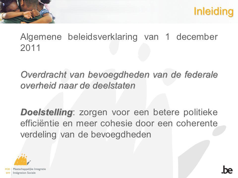 Inleiding Algemene beleidsverklaring van 1 december 2011 Overdracht van bevoegdheden van de federale overheid naar de deelstaten Doelstelling Doelstel