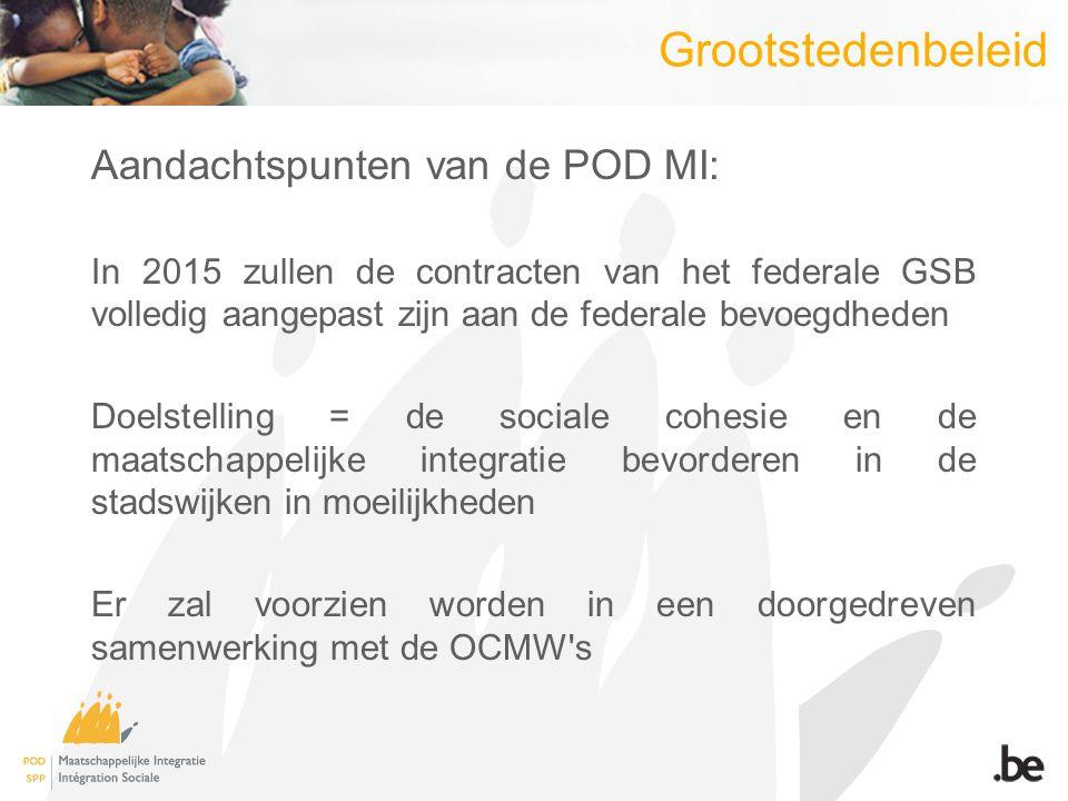 Grootstedenbeleid Aandachtspunten van de POD MI: In 2015 zullen de contracten van het federale GSB volledig aangepast zijn aan de federale bevoegdhede