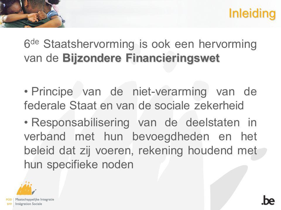 Inleiding Bijzondere Financieringswet 6 de Staatshervorming is ook een hervorming van de Bijzondere Financieringswet Principe van de niet-verarming va