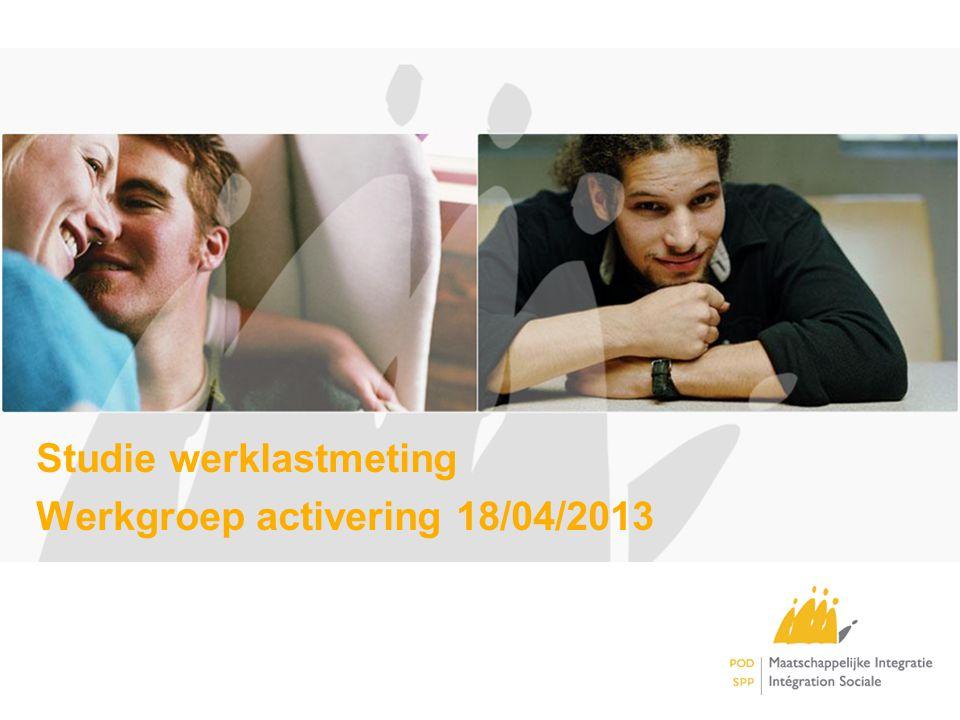 Studie werklastmeting Werkgroep activering 18/04/2013
