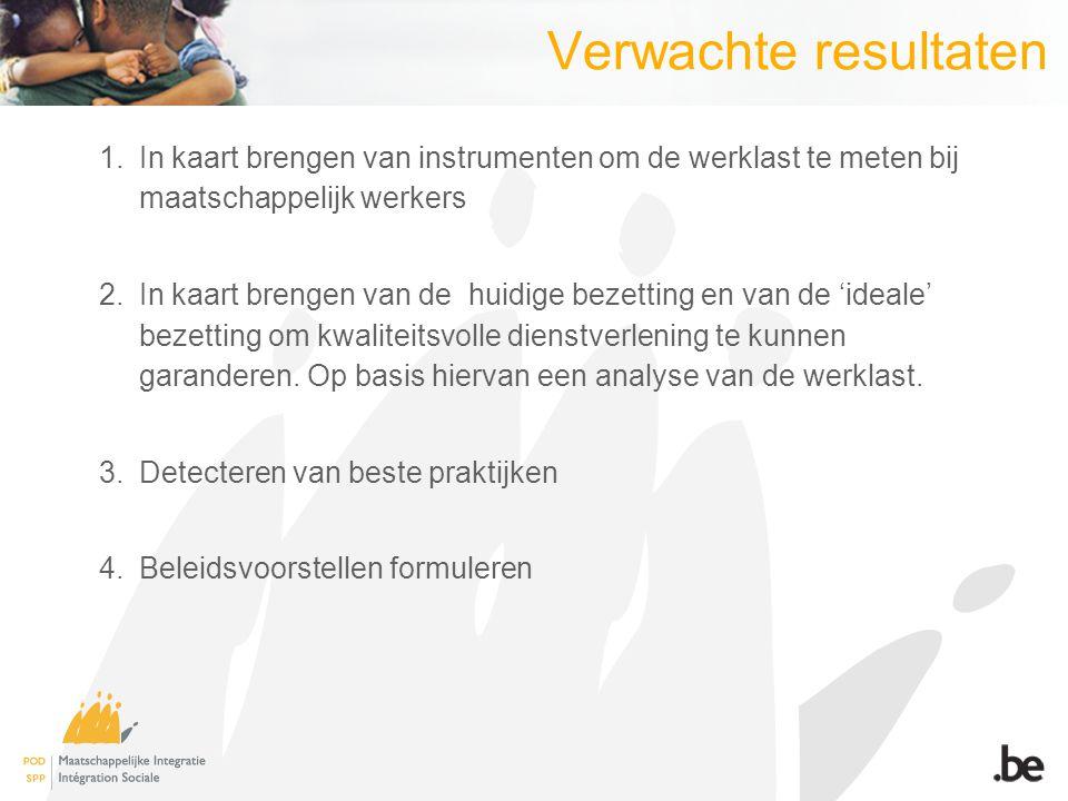 Verwachte resultaten 1.In kaart brengen van instrumenten om de werklast te meten bij maatschappelijk werkers 2.In kaart brengen van de huidige bezetting en van de 'ideale' bezetting om kwaliteitsvolle dienstverlening te kunnen garanderen.