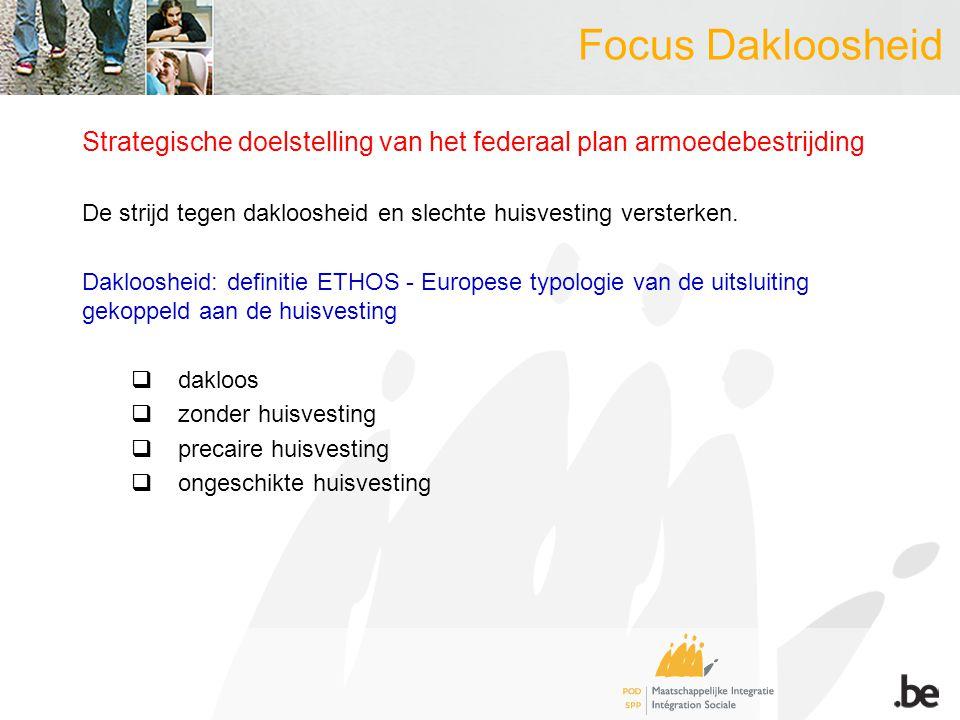 Focus Dakloosheid Strategische doelstelling van het federaal plan armoedebestrijding De strijd tegen dakloosheid en slechte huisvesting versterken.