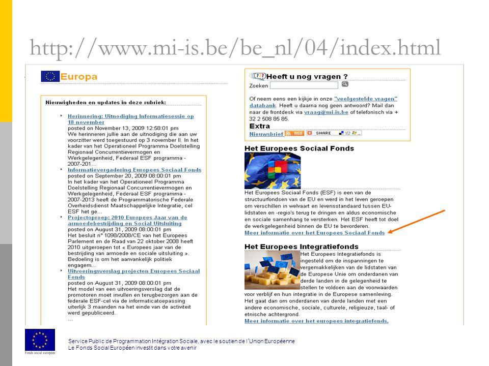 http://www.mi-is.be/be_nl/04/index.html Service Public de Programmation Int é gration Sociale, avec le soutien de l ' Union Europ é enne Le Fonds Social Europ é en investit dans votre avenir