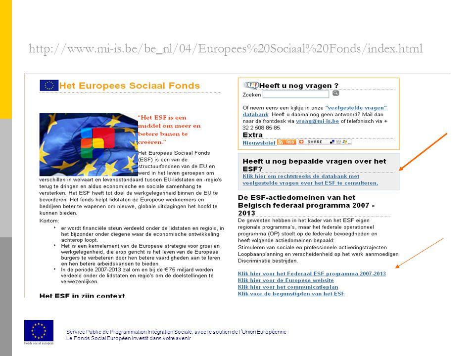 http://www.mi-is.be/be_nl/04/Europees%20Sociaal%20Fonds/index.html Service Public de Programmation Int é gration Sociale, avec le soutien de l ' Union Europ é enne Le Fonds Social Europ é en investit dans votre avenir