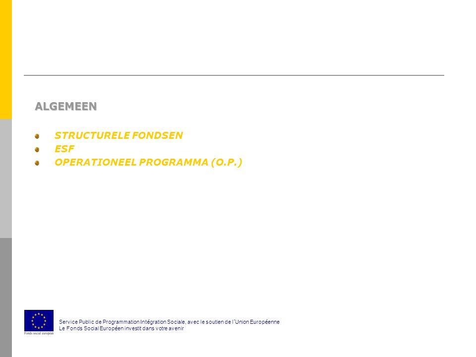 ALGEMEEN STRUCTURELE FONDSEN ESF OPERATIONEEL PROGRAMMA (O.P.) Service Public de Programmation Int é gration Sociale, avec le soutien de l ' Union Europ é enne Le Fonds Social Europ é en investit dans votre avenir