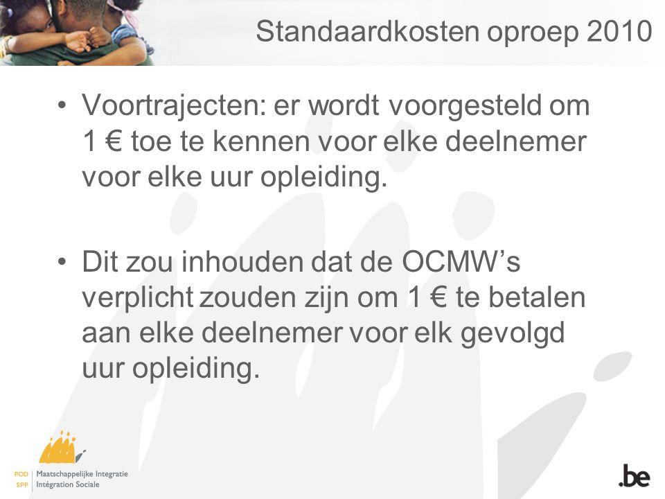 Standaardkosten oproep 2010 Voortrajecten: er wordt voorgesteld om 1 € toe te kennen voor elke deelnemer voor elke uur opleiding. Dit zou inhouden dat