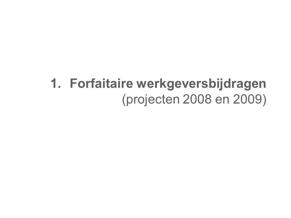 1.Forfaitaire werkgeversbijdragen (projecten 2008 en 2009)