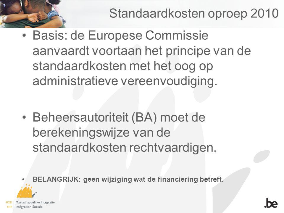 Standaardkosten oproep 2010 Basis: de Europese Commissie aanvaardt voortaan het principe van de standaardkosten met het oog op administratieve vereenvoudiging.