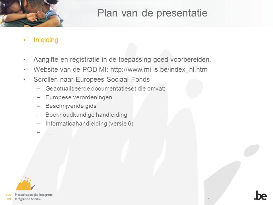 3 Plan van de presentatie Inleiding Aangifte en registratie in de toepassing goed voorbereiden.