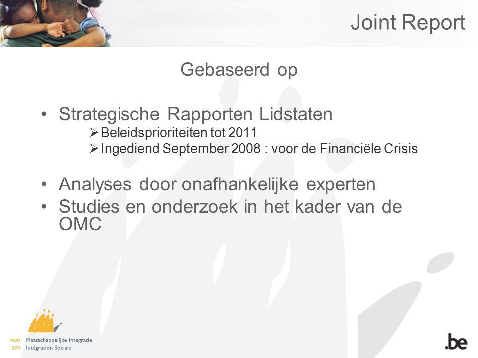 Joint Report Gebaseerd op Strategische Rapporten Lidstaten  Beleidsprioriteiten tot 2011  Ingediend September 2008 : voor de Financiële Crisis Analyses door onafhankelijke experten Studies en onderzoek in het kader van de OMC