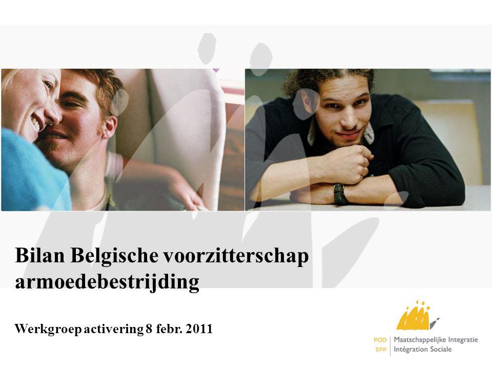 Bilan Belgische voorzitterschap armoedebestrijding Werkgroep activering 8 febr. 2011