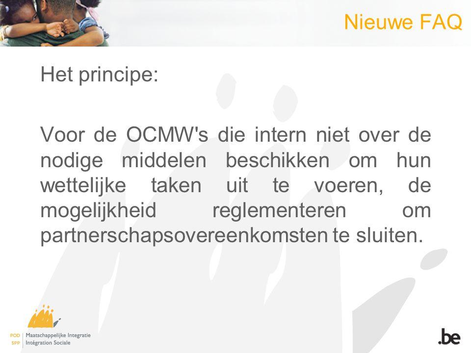 Nieuwe FAQ Het principe: Voor de OCMW s die intern niet over de nodige middelen beschikken om hun wettelijke taken uit te voeren, de mogelijkheid reglementeren om partnerschapsovereenkomsten te sluiten.