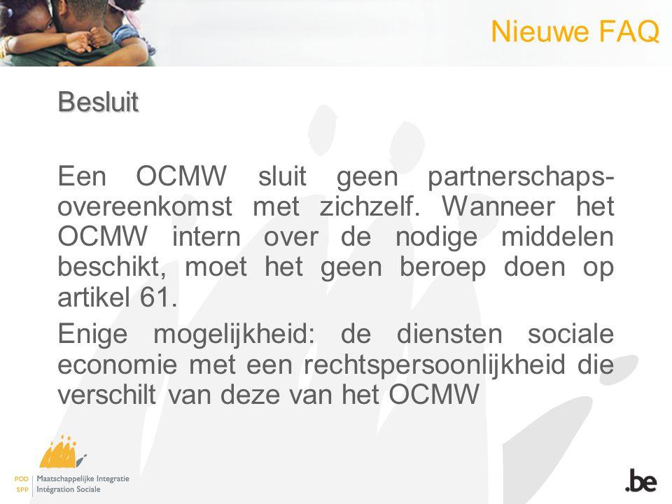 Nieuwe FAQBesluit Een OCMW sluit geen partnerschaps- overeenkomst met zichzelf. Wanneer het OCMW intern over de nodige middelen beschikt, moet het gee