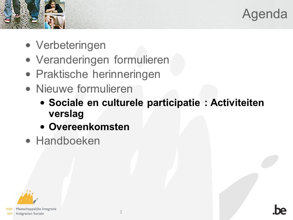 2 Agenda Verbeteringen Veranderingen formulieren Praktische herinneringen Nieuwe formulieren Sociale en culturele participatie : Activiteiten verslag Overeenkomsten Handboeken