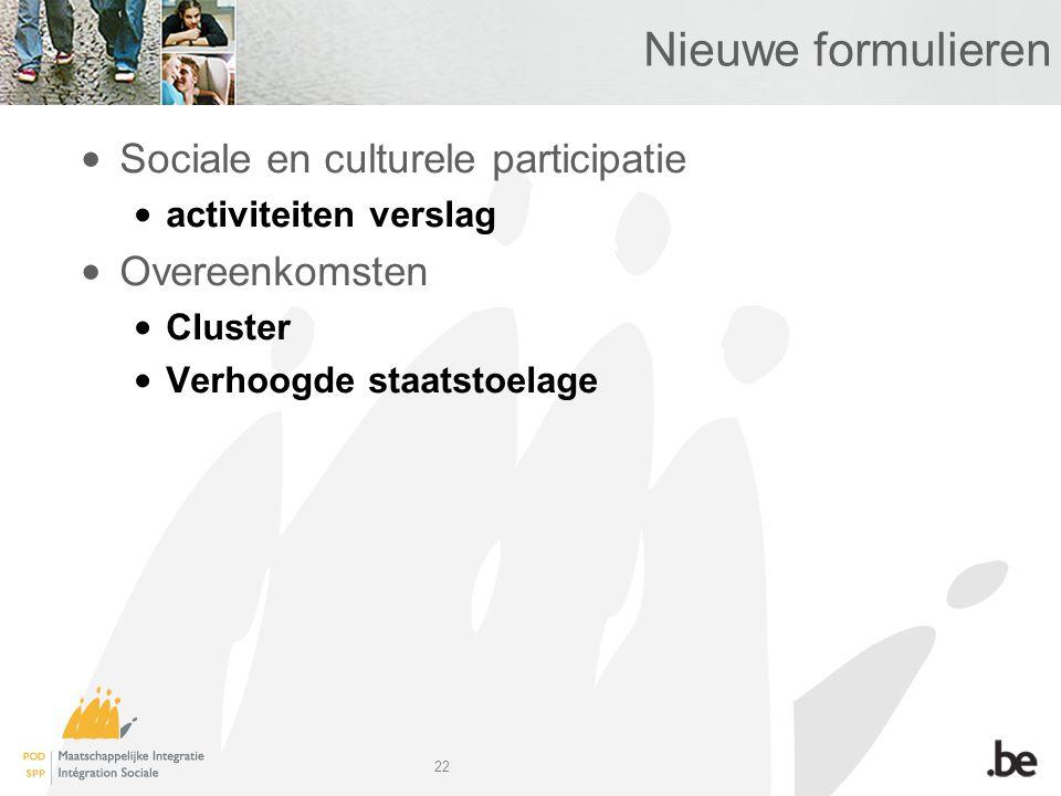 22 Nieuwe formulieren Sociale en culturele participatie activiteiten verslag Overeenkomsten Cluster Verhoogde staatstoelage