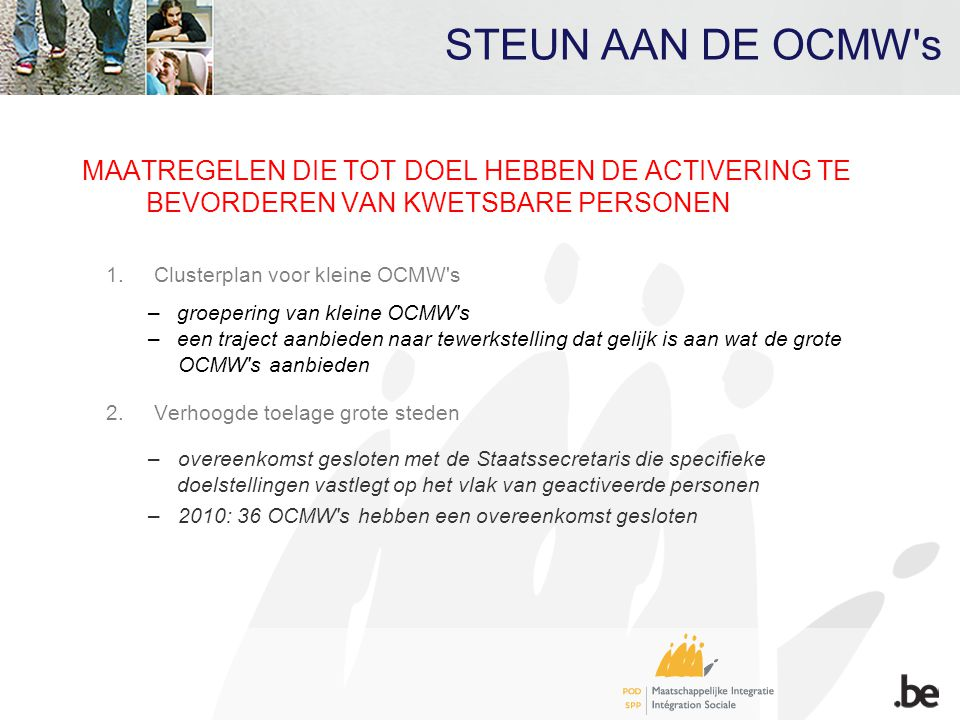 STEUN AAN DE OCMW's MAATREGELEN DIE TOT DOEL HEBBEN DE ACTIVERING TE BEVORDEREN VAN KWETSBARE PERSONEN 1.Clusterplan voor kleine OCMW's –groepering va
