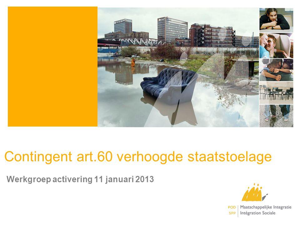 Contingent art.60 verhoogde staatstoelage Werkgroep activering 11 januari 2013