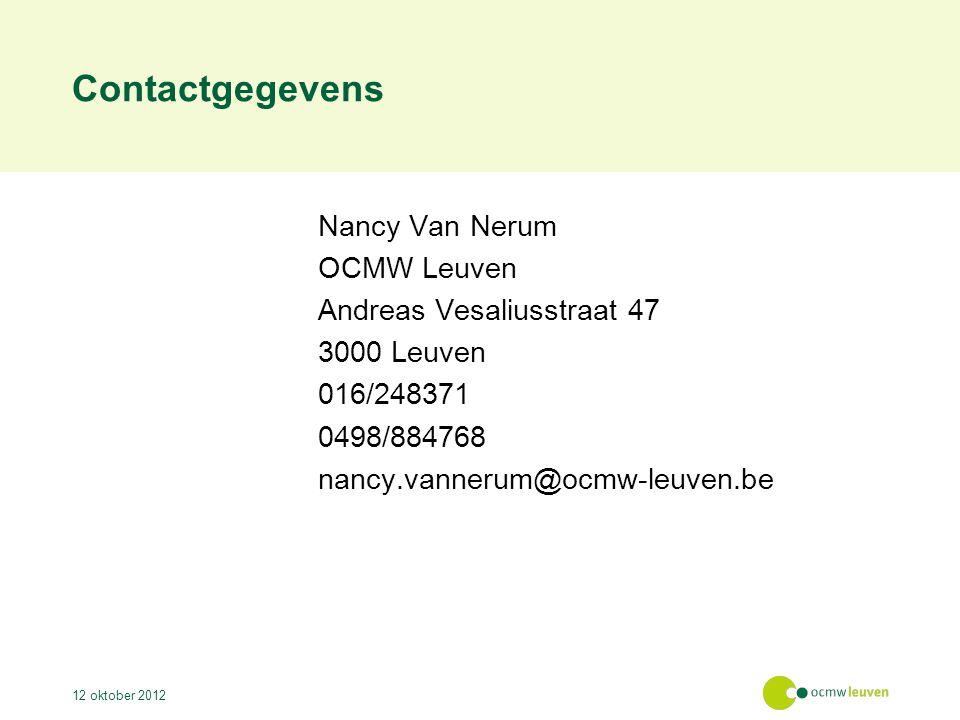 Contactgegevens Nancy Van Nerum OCMW Leuven Andreas Vesaliusstraat 47 3000 Leuven 016/248371 0498/884768 nancy.vannerum@ocmw-leuven.be 12 oktober 2012