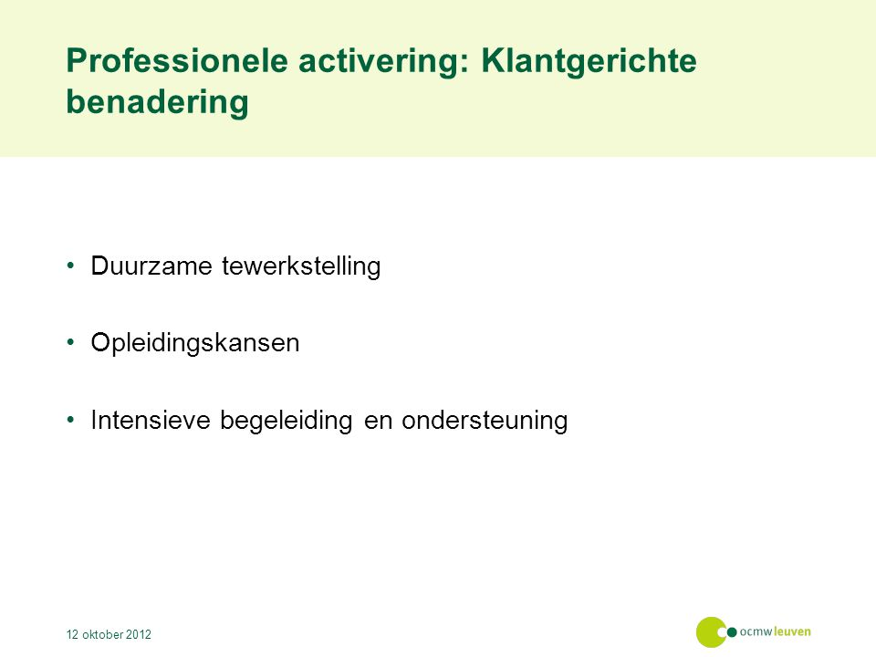 Professionele activering: Klantgerichte benadering Randvoorwaarden Financiële stimulans Vraaggericht werken 12 oktober 2012
