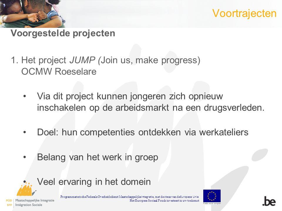 Voortrajecten Voorgestelde projecten 1.Het project JUMP (Join us, make progress) OCMW Roeselare Via dit project kunnen jongeren zich opnieuw inschakelen op de arbeidsmarkt na een drugsverleden.