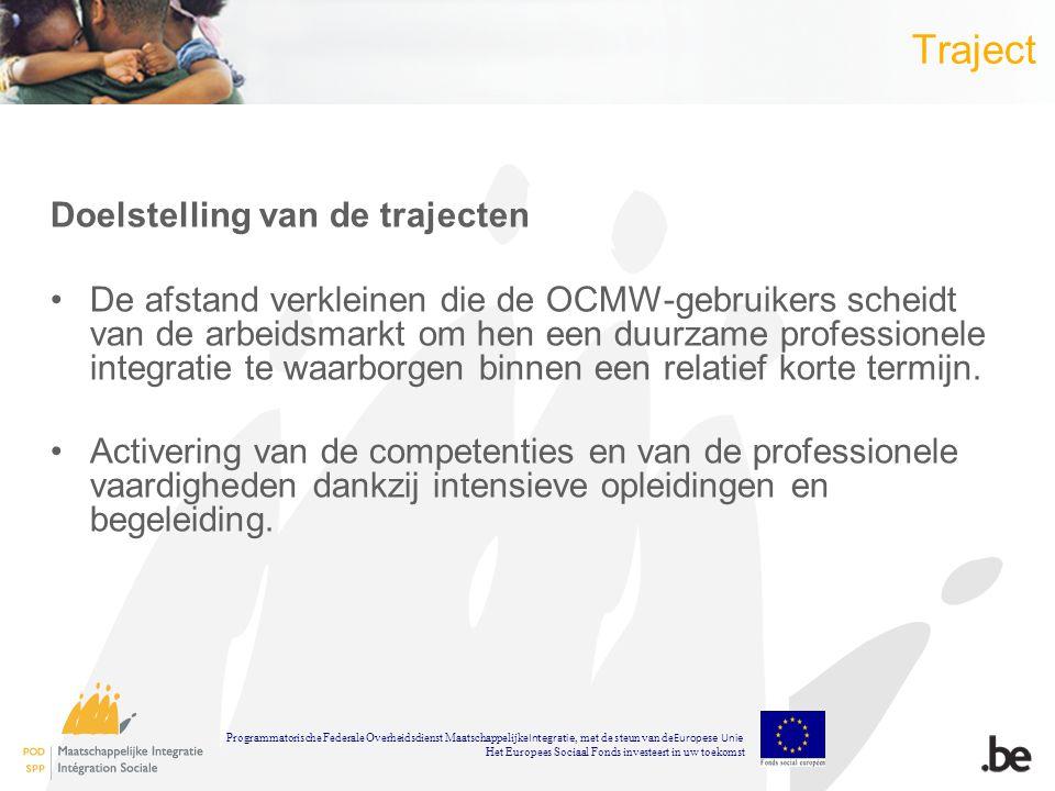 Traject Doelstelling van de trajecten De afstand verkleinen die de OCMW-gebruikers scheidt van de arbeidsmarkt om hen een duurzame professionele integratie te waarborgen binnen een relatief korte termijn.