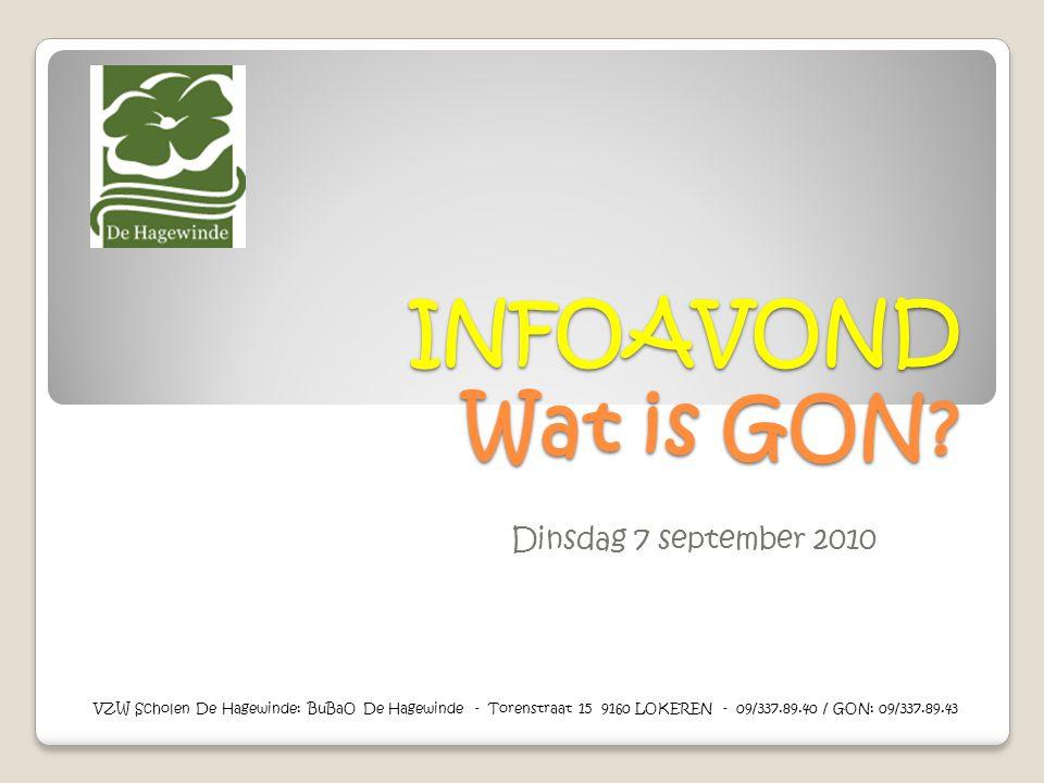 INFOAVOND Wat is GON? Dinsdag 7 september 2010 VZW Scholen De Hagewinde: BuBaO De Hagewinde - Torenstraat 15 9160 LOKEREN - 09/337.89.40 / GON: 09/337