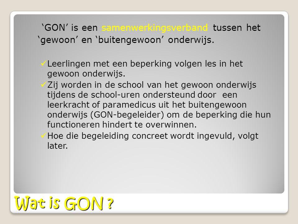 Wat is GON ? 'GON' is een samenwerkingsverband tussen het 'gewoon' en 'buitengewoon' onderwijs. Leerlingen met een beperking volgen les in het gewoon