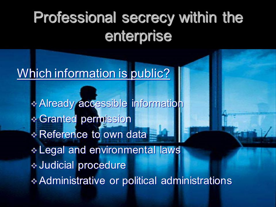 Professional secrecy within the enterprise Obligations of the employee  Withhold information  Use solely in exercise  Resituate the information Not