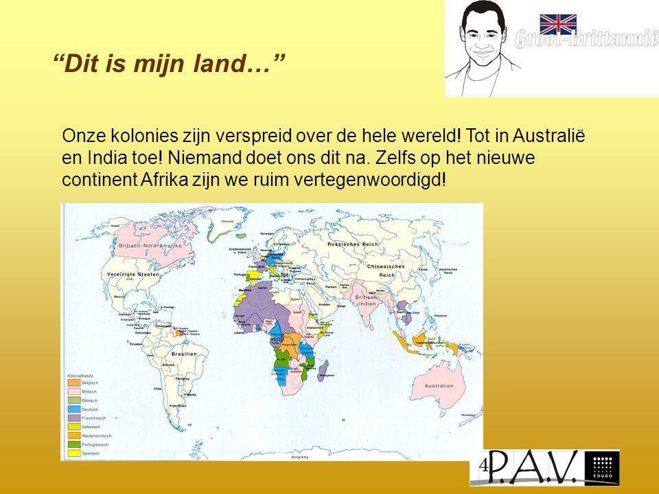 """""""Dit is mijn land…"""" Onze kolonies zijn verspreid over de hele wereld! Tot in Australië en India toe! Niemand doet ons dit na. Zelfs op het nieuwe cont"""