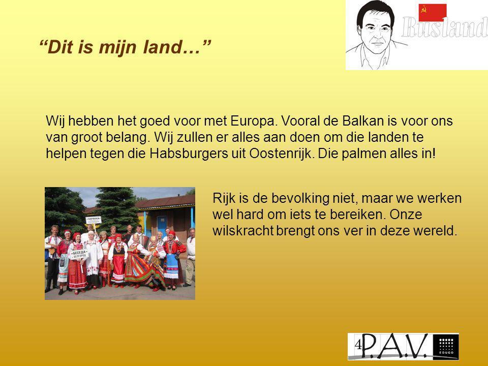 """""""Dit is mijn land…"""" Wij hebben het goed voor met Europa. Vooral de Balkan is voor ons van groot belang. Wij zullen er alles aan doen om die landen te"""