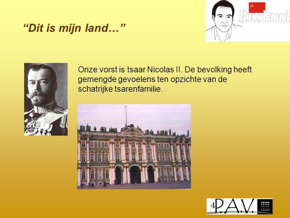 """""""Dit is mijn land…"""" Onze vorst is tsaar Nicolas II. De bevolking heeft gemengde gevoelens ten opzichte van de schatrijke tsarenfamilie."""