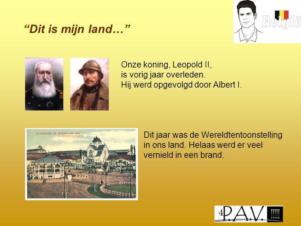 """""""Dit is mijn land…"""" Onze koning, Leopold II, is vorig jaar overleden. Hij werd opgevolgd door Albert I. Dit jaar was de Wereldtentoonstelling in ons l"""