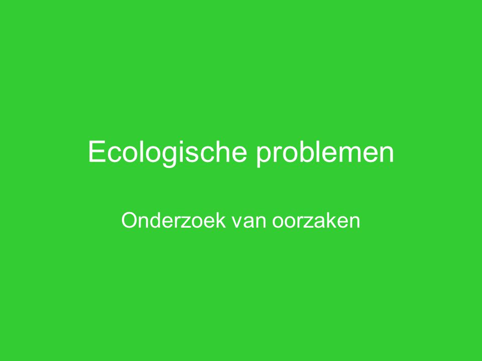 Ecologische problemen Onderzoek van oorzaken