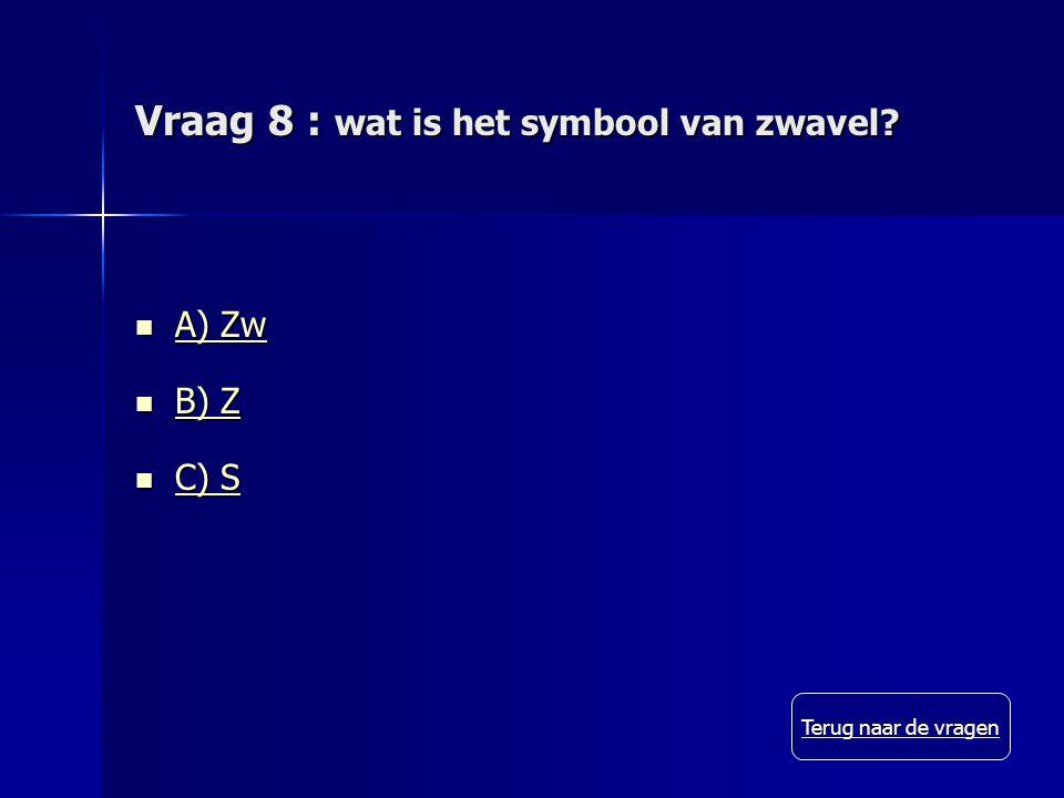 Vraag 8 : wat is het symbool van zwavel.