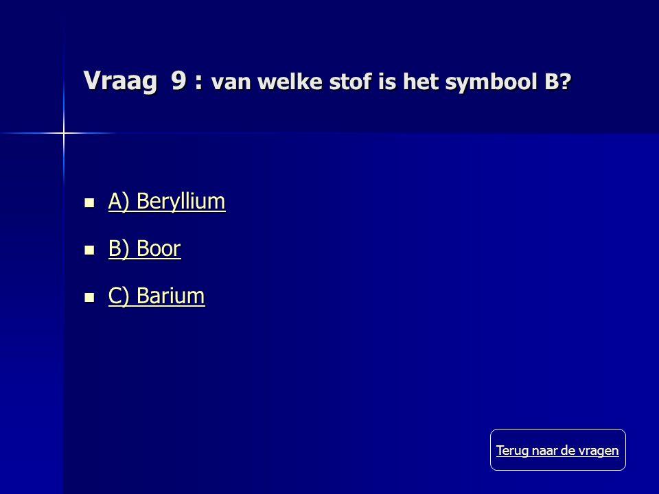 Vraag 9 : van welke stof is het symbool B.