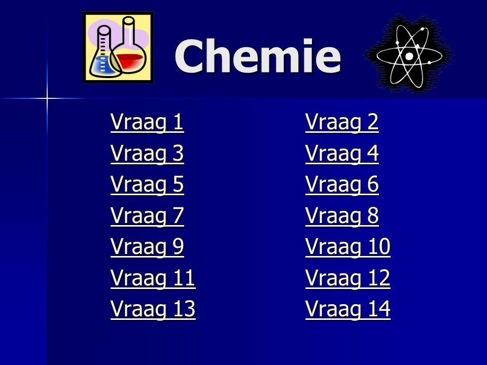 Chemie Vraag 1Vraag 2 Vraag 1Vraag 2 Vraag 3Vraag 4 Vraag 3Vraag 4 Vraag 5Vraag 6 Vraag 5Vraag 6 Vraag 7Vraag 8 Vraag 7Vraag 8 Vraag 9Vraag 10 Vraag 9Vraag 10 Vraag 11Vraag 12 Vraag 11Vraag 12 Vraag 13Vraag 14 Vraag 13Vraag 14