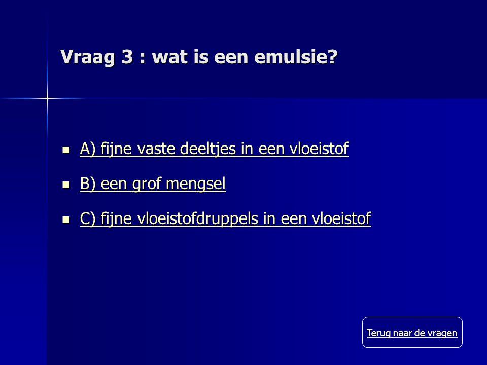 Vraag 3 : wat is een emulsie.