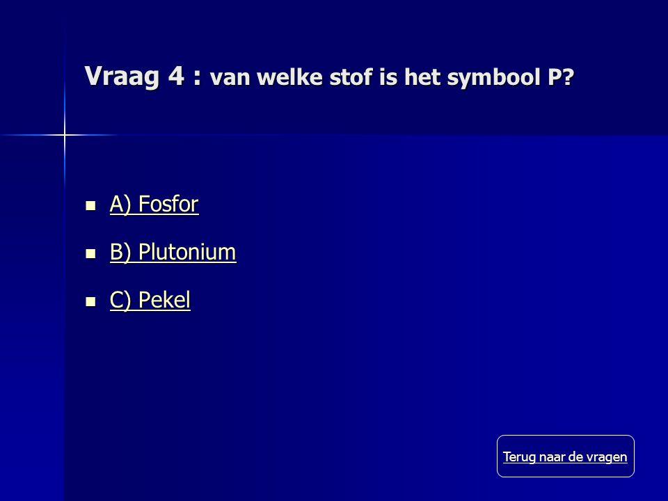 Vraag 4 : van welke stof is het symbool P.