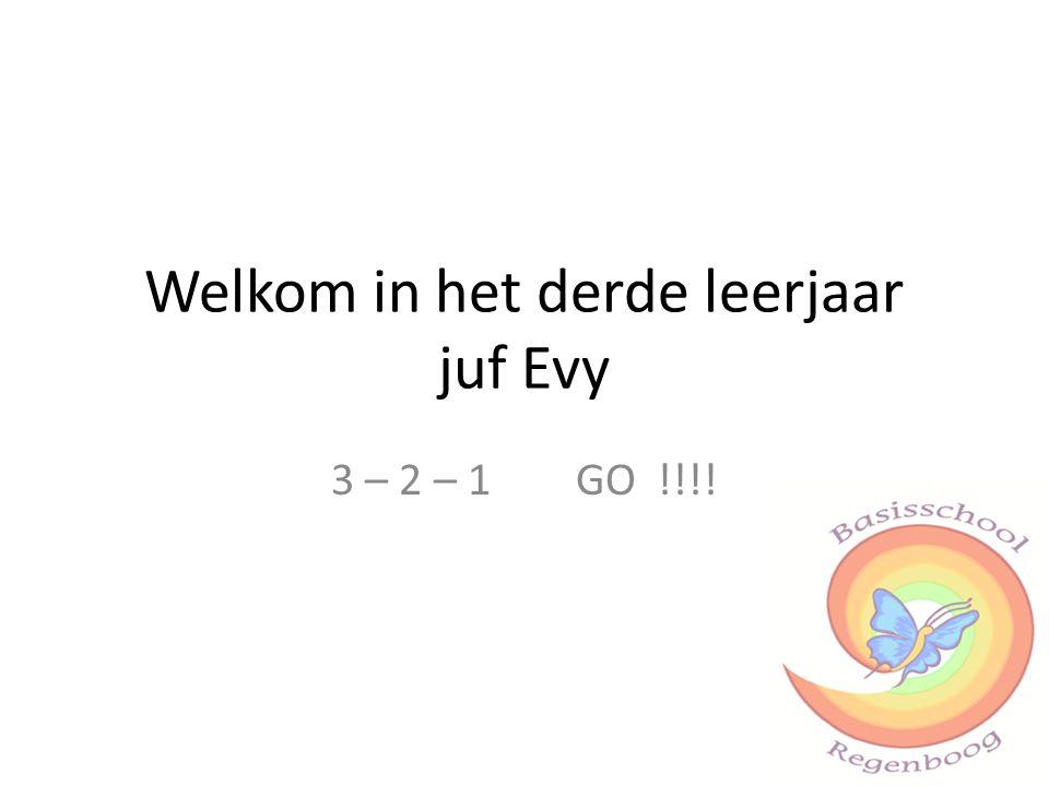 Welkom in het derde leerjaar juf Evy 3 – 2 – 1 GO !!!!