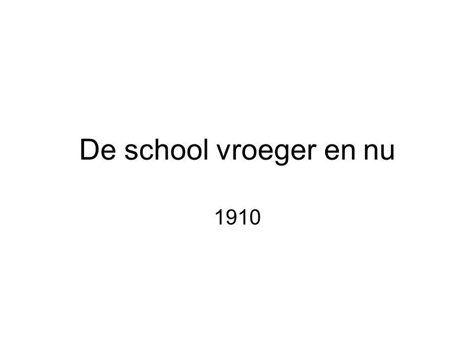 De school vroeger en nu 1910